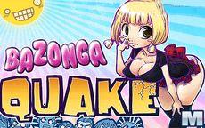 Bazonga Quake